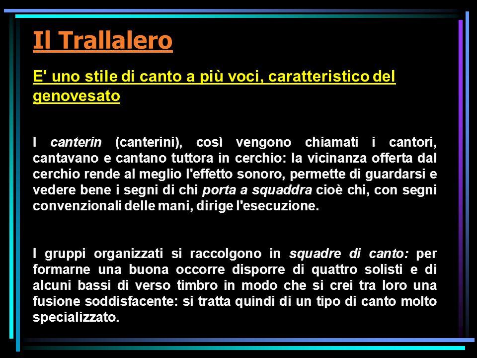 Il Trallalero E' uno stile di canto a più voci, caratteristico del genovesato I canterin (canterini), così vengono chiamati i cantori, cantavano e can