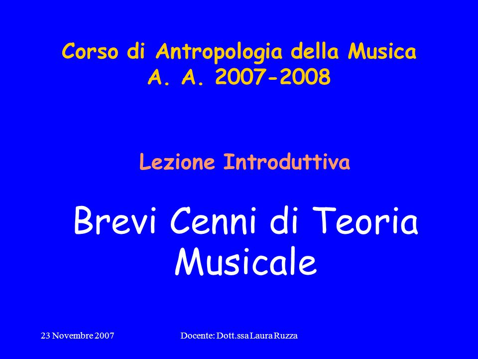 23 Novembre 2007Docente: Dott.ssa Laura Ruzza Corso di Antropologia della Musica A.