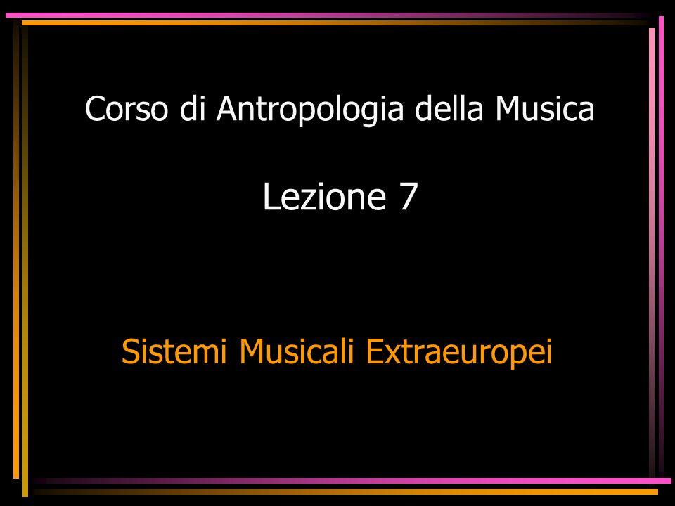 Corso di Antropologia della Musica Lezione 7 Sistemi Musicali Extraeuropei