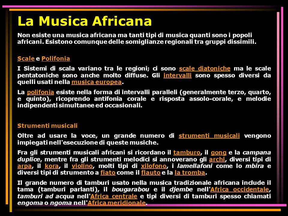 La Musica Africana Non esiste una musica africana ma tanti tipi di musica quanti sono i popoli africani. Esistono comunque delle somiglianze regionali