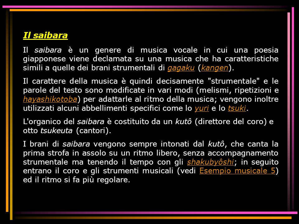 Il saibara Il saibara è un genere di musica vocale in cui una poesia giapponese viene declamata su una musica che ha caratteristiche simili a quelle d