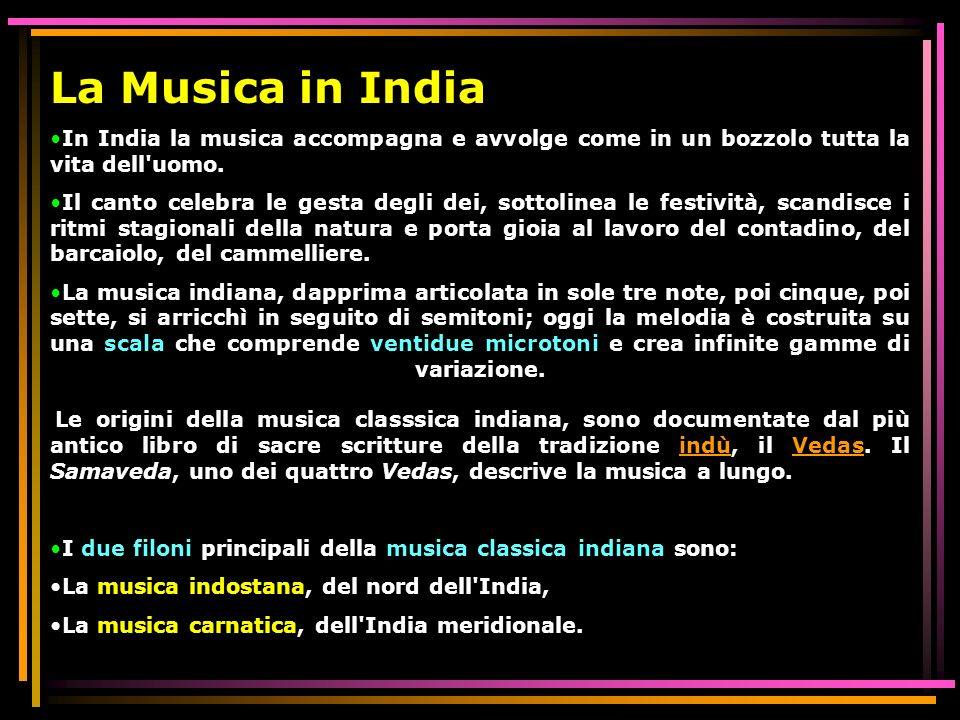 La Musica in India In India la musica accompagna e avvolge come in un bozzolo tutta la vita dell'uomo. Il canto celebra le gesta degli dei, sottolinea