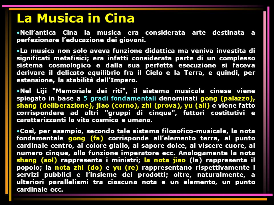 La Musica in Cina Nellantica Cina la musica era considerata arte destinata a perfezionare leducazione dei giovani. La musica non solo aveva funzione d