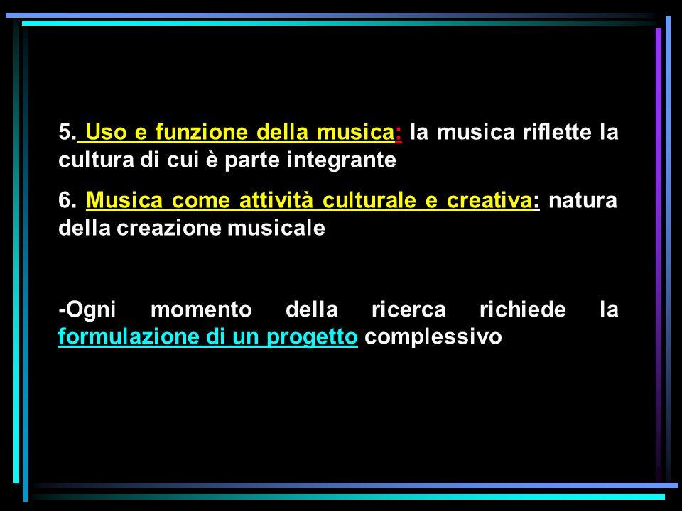 5. Uso e funzione della musica: la musica riflette la cultura di cui è parte integrante 6. Musica come attività culturale e creativa: natura della cre