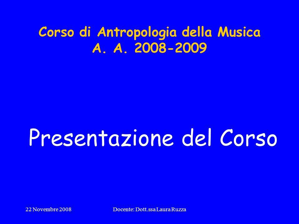 22 Novembre 2008Docente: Dott.ssa Laura Ruzza Corso di Antropologia della Musica A.