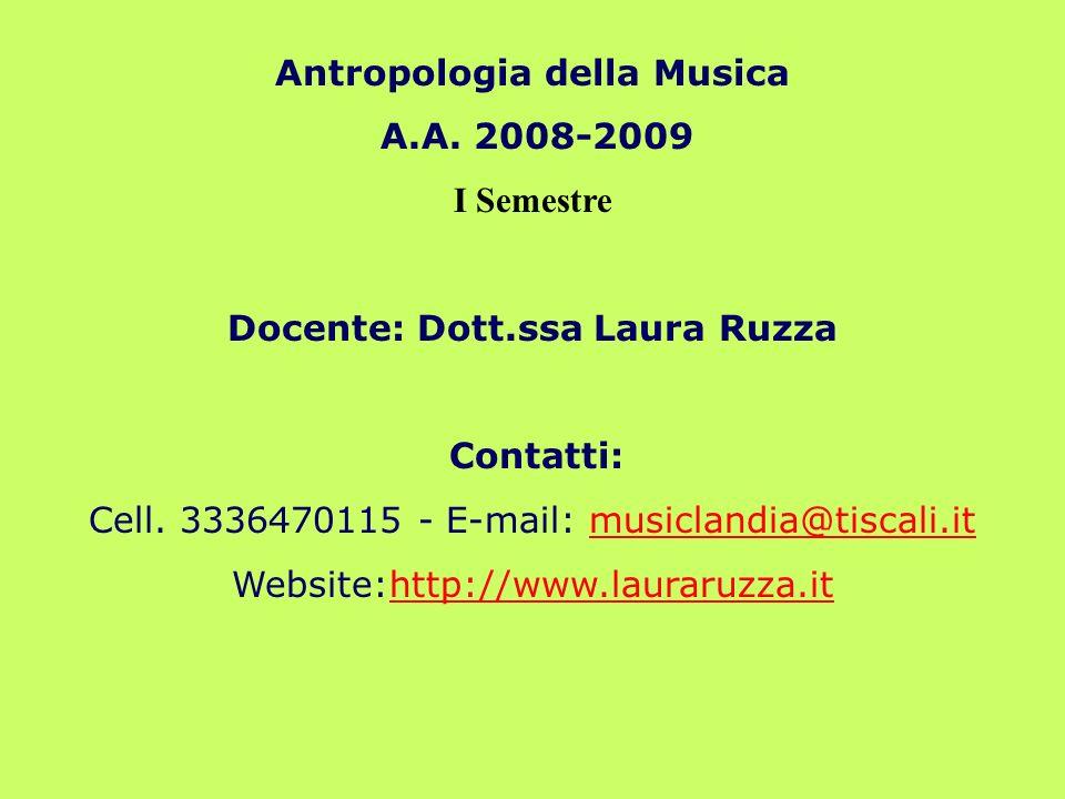 Antropologia della Musica A.A. 2008-2009 I Semestre Docente: Dott.ssa Laura Ruzza Contatti: Cell.