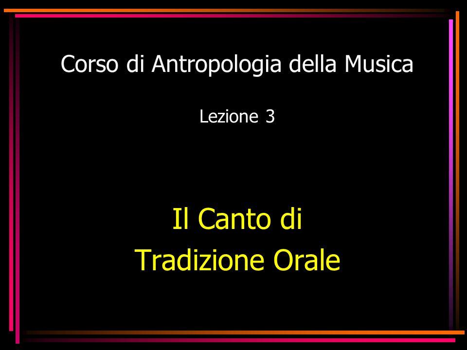 Corso di Antropologia della Musica Lezione 3 Il Canto di Tradizione Orale