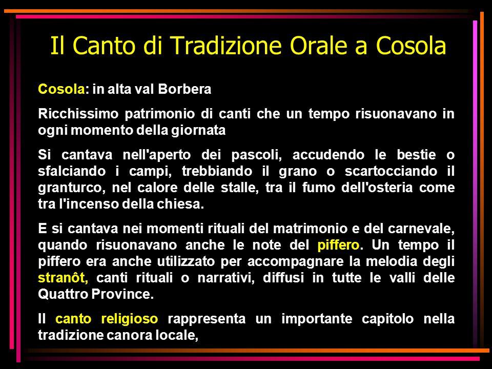 Il Canto di Tradizione Orale a Cosola Cosola: in alta val Borbera Ricchissimo patrimonio di canti che un tempo risuonavano in ogni momento della giorn