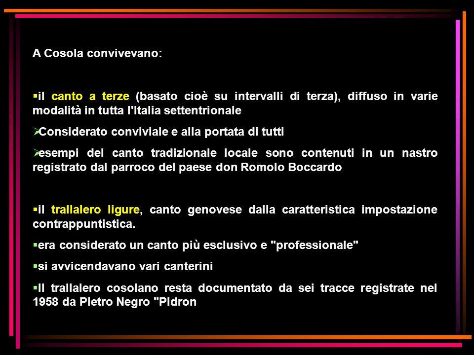A Cosola convivevano: il canto a terze (basato cioè su intervalli di terza), diffuso in varie modalità in tutta l'Italia settentrionale Considerato co