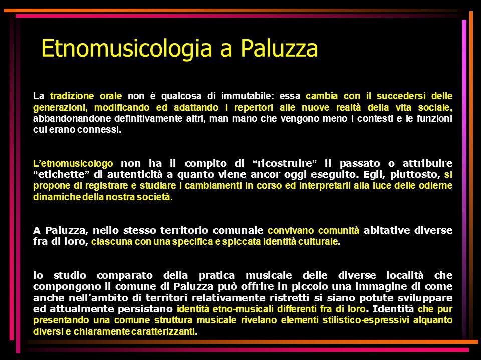 Etnomusicologia a Paluzza La tradizione orale non è qualcosa di immutabile: essa cambia con il succedersi delle generazioni, modificando ed adattando