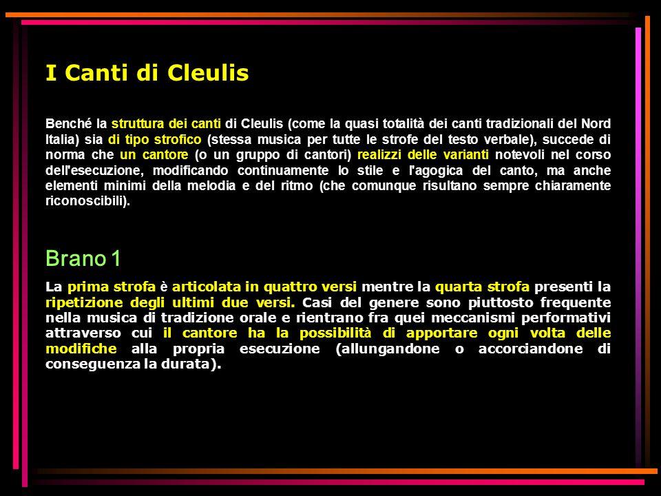 I Canti di Cleulis Benché la struttura dei canti di Cleulis (come la quasi totalità dei canti tradizionali del Nord Italia) sia di tipo strofico (stes