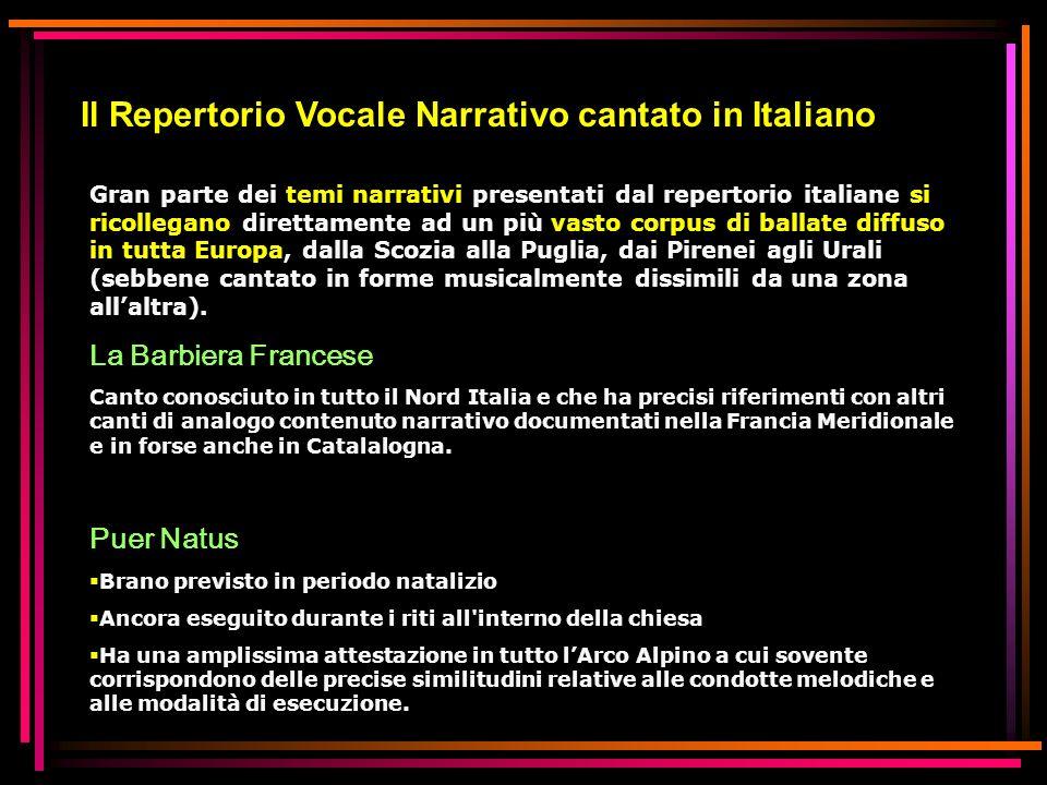 Il Repertorio Vocale Narrativo cantato in Italiano Gran parte dei temi narrativi presentati dal repertorio italiane si ricollegano direttamente ad un