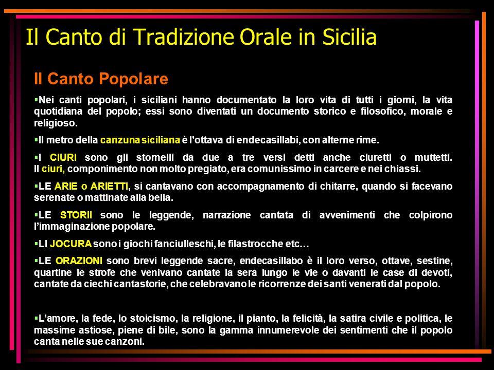 Il Canto di Tradizione Orale in Sicilia Il Canto Popolare Nei canti popolari, i siciliani hanno documentato la loro vita di tutti i giorni, la vita qu