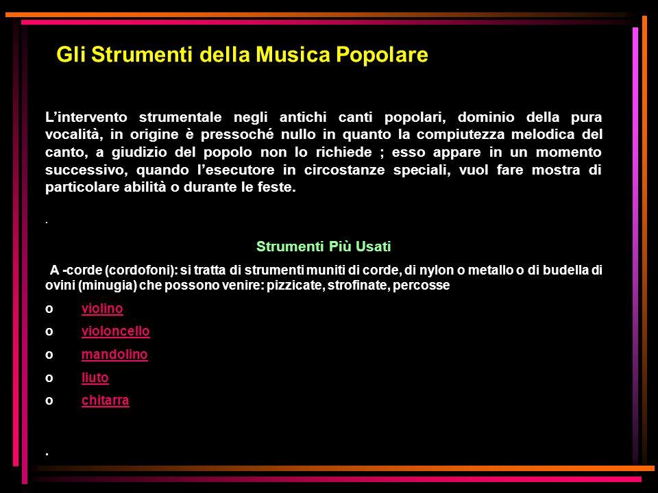 Gli Strumenti della Musica Popolare Lintervento strumentale negli antichi canti popolari, dominio della pura vocalità, in origine è pressoché nullo in