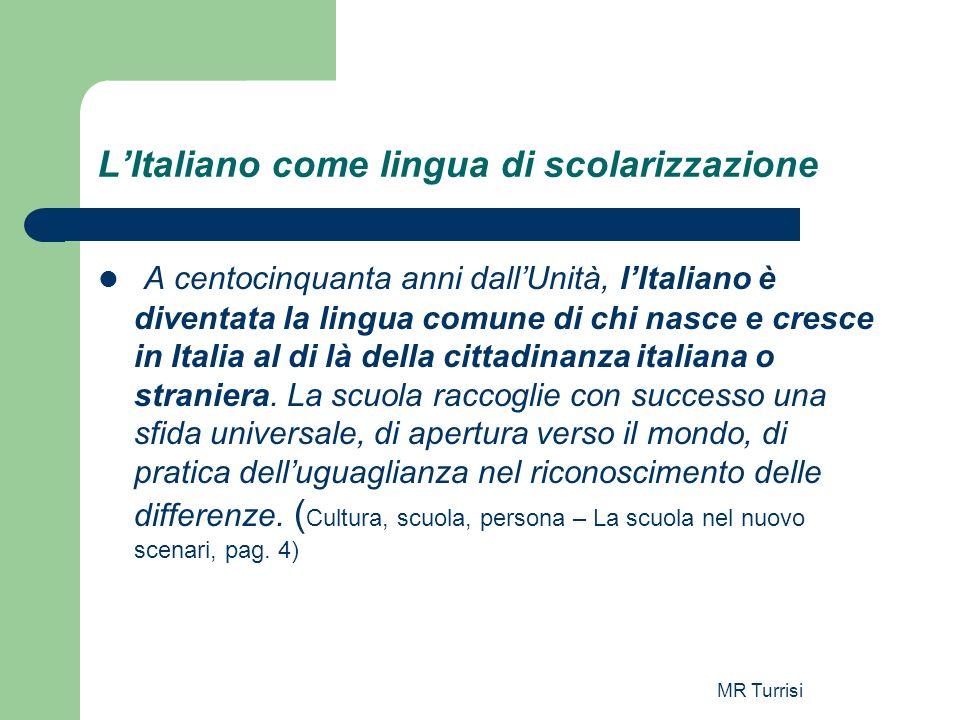 MR Turrisi LItaliano come lingua di scolarizzazione A centocinquanta anni dallUnità, lItaliano è diventata la lingua comune di chi nasce e cresce in I