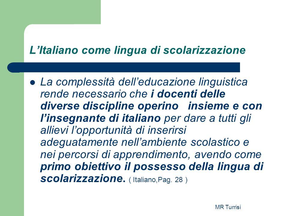 MR Turrisi LItaliano come lingua di scolarizzazione La complessità delleducazione linguistica rende necessario che i docenti delle diverse discipline
