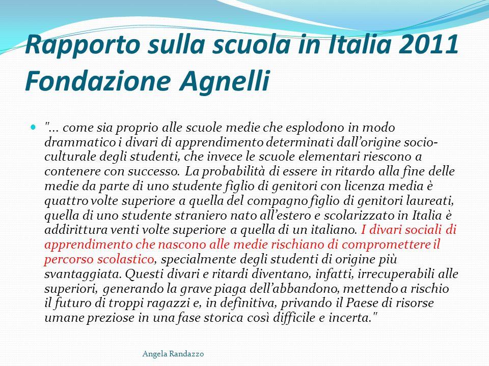 Rapporto sulla scuola in Italia 2011 Fondazione Agnelli Occorre affrontare presto e con energia questa profonda crisi della scuola media, che da molti anni ha smarrito la propria identità e il senso della sua missione (non riuscendo a essere efficace, ma nemmeno equa).