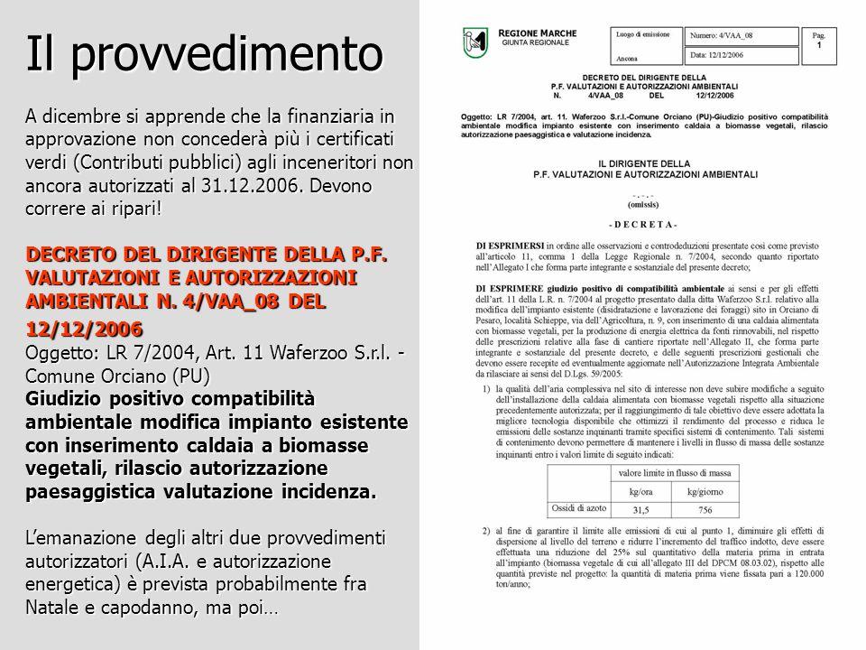 Il provvedimento A dicembre si apprende che la finanziaria in approvazione non concederà più i certificati verdi (Contributi pubblici) agli inceneritori non ancora autorizzati al 31.12.2006.