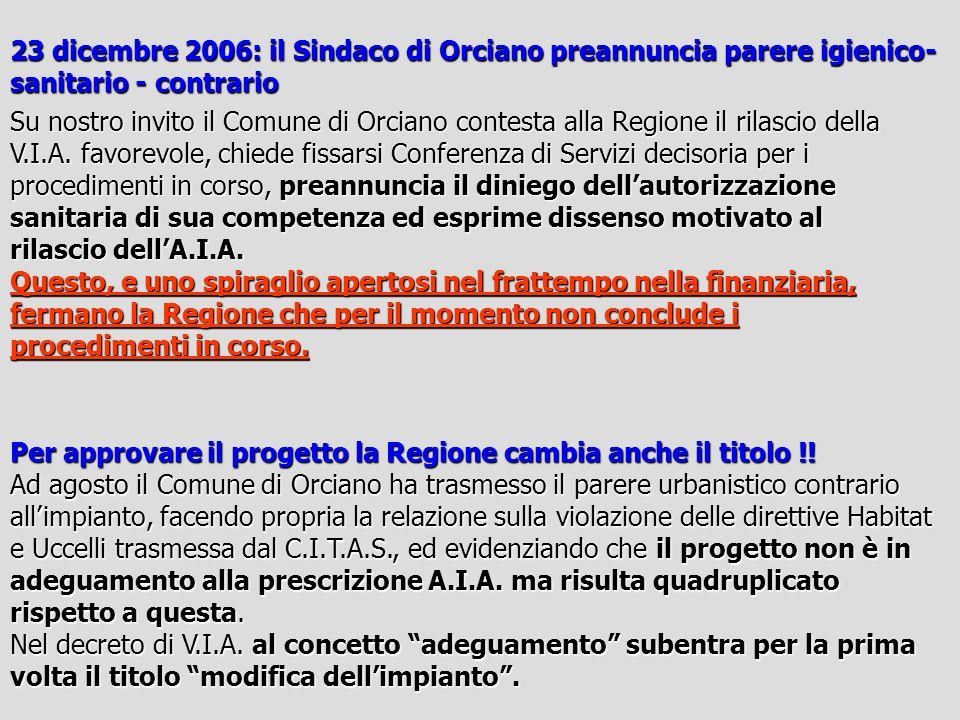23 dicembre 2006: il Sindaco di Orciano preannuncia parere igienico- sanitario - contrario Su nostro invito il Comune di Orciano contesta alla Regione il rilascio della V.I.A.