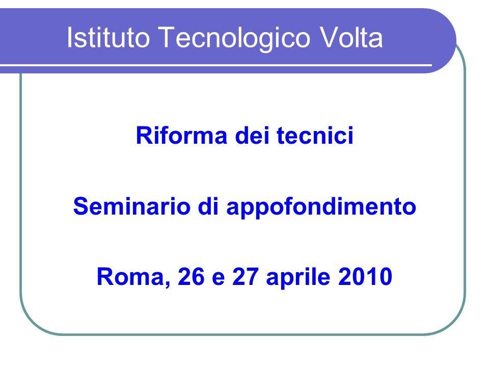 Istituto Tecnologico Volta Riforma dei tecnici Seminario di appofondimento Roma, 26 e 27 aprile 2010