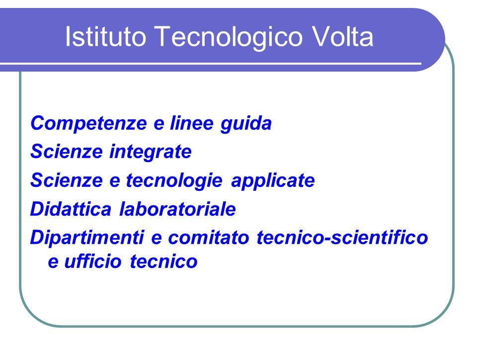 Istituto Tecnologico Volta Competenze e linee guida Scienze integrate Scienze e tecnologie applicate Didattica laboratoriale Dipartimenti e comitato tecnico-scientifico e ufficio tecnico