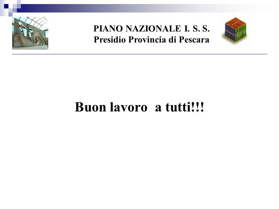 PIANO NAZIONALE I. S. S. Presidio Provincia di Pescara Buon lavoro a tutti!!!