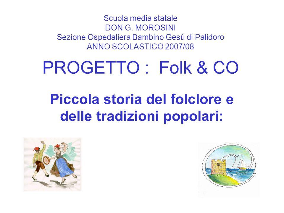 Scuola media statale DON G. MOROSINI Sezione Ospedaliera Bambino Gesù di Palidoro ANNO SCOLASTICO 2007/08 PROGETTO : Folk & CO Piccola storia del folc