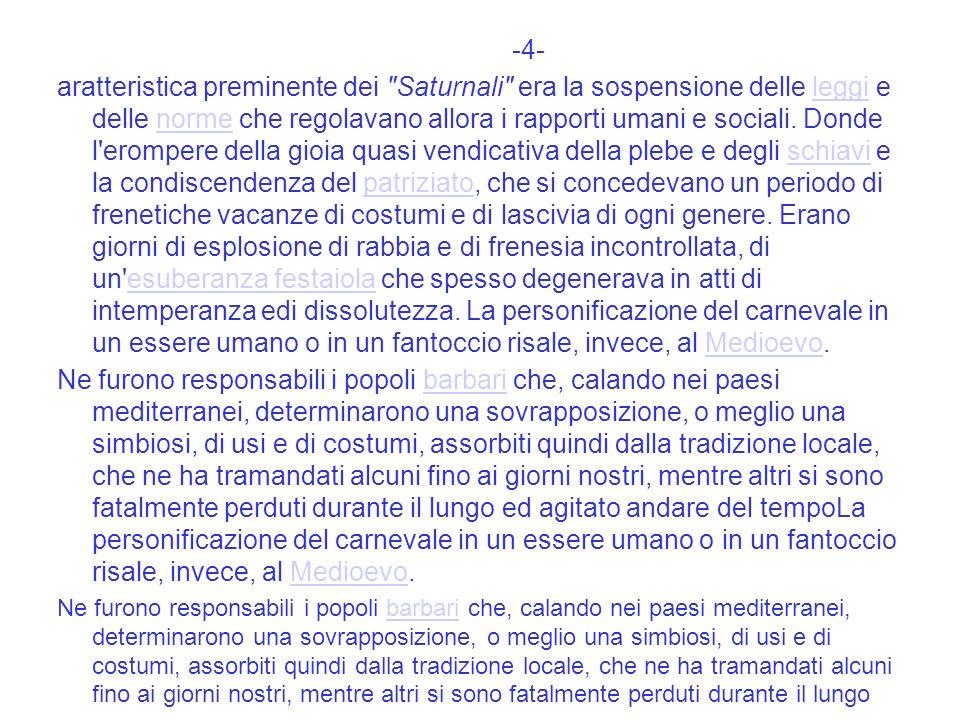 -4- aratteristica preminente dei Saturnali era la sospensione delle leggi e delle norme che regolavano allora i rapporti umani e sociali.