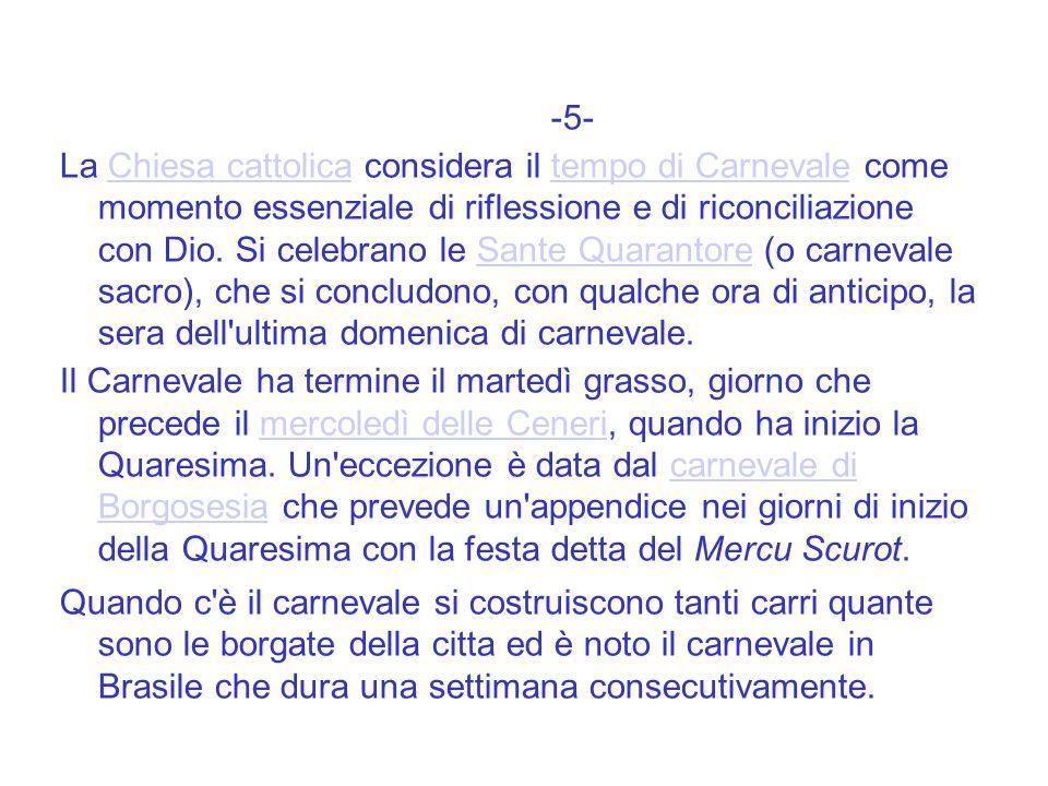 -5- La Chiesa cattolica considera il tempo di Carnevale come momento essenziale di riflessione e di riconciliazione con Dio. Si celebrano le Sante Qua