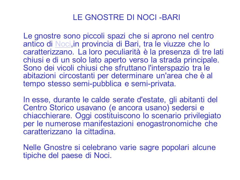 LE GNOSTRE DI NOCI -BARI Le gnostre sono piccoli spazi che si aprono nel centro antico di Noci,in provincia di Bari, tra le viuzze che lo caratterizza