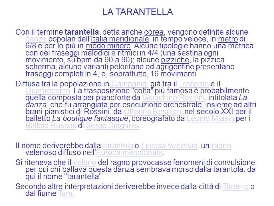 LA TARANTELLA Con il termine tarantella, detta anche còrea, vengono definite alcune danze popolari dell Italia meridionale, in tempo veloce, in metro di 6/8 e per lo più in modo minore.