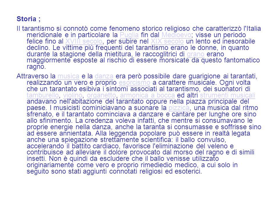 Storia ; Il tarantismo si connotò come fenomeno storico religioso che caratterizzò l'Italia meridionale e in particolare la Puglia fin dal Medioevo; v