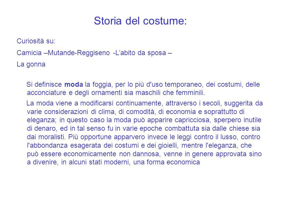 Storia del costume: Curiosità su: Camicia –Mutande-Reggiseno -Labito da sposa – La gonna Si definisce moda la foggia, per lo più d'uso temporaneo, dei