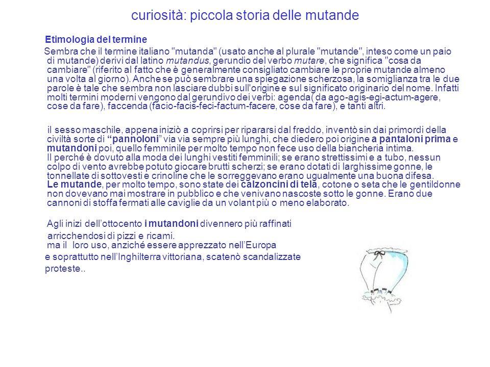 curiosità: piccola storia delle mutande Etimologia del termine Sembra che il termine italiano