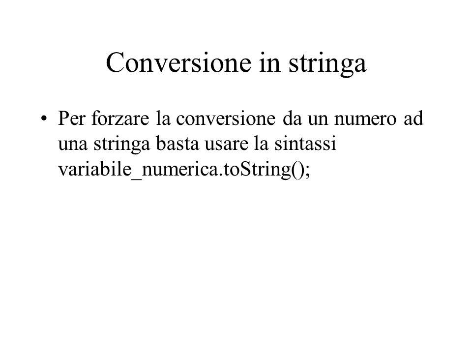 Conversione in stringa Per forzare la conversione da un numero ad una stringa basta usare la sintassi variabile_numerica.toString();
