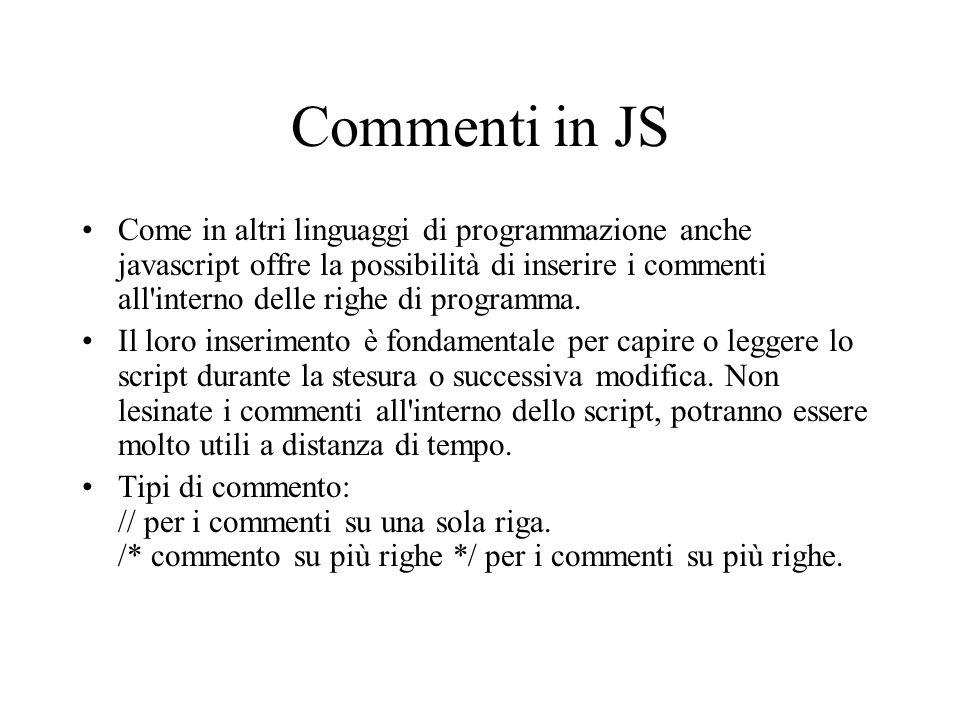 Script esterni La procedura per la creazione del foglio esterno javascript è questa: creiamo un foglio e lo salviamo con estensione.js La prima riga sarà il commento (scongiurerà di vedere a video il testo dello script nei browser che non supportano javascript).