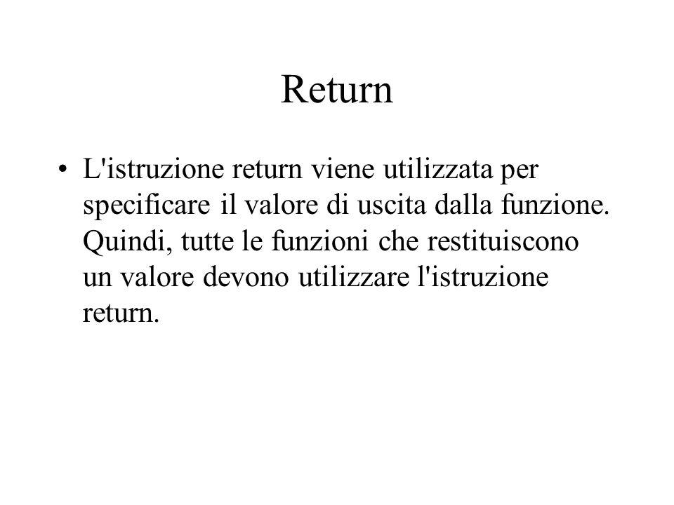 Return L istruzione return viene utilizzata per specificare il valore di uscita dalla funzione.