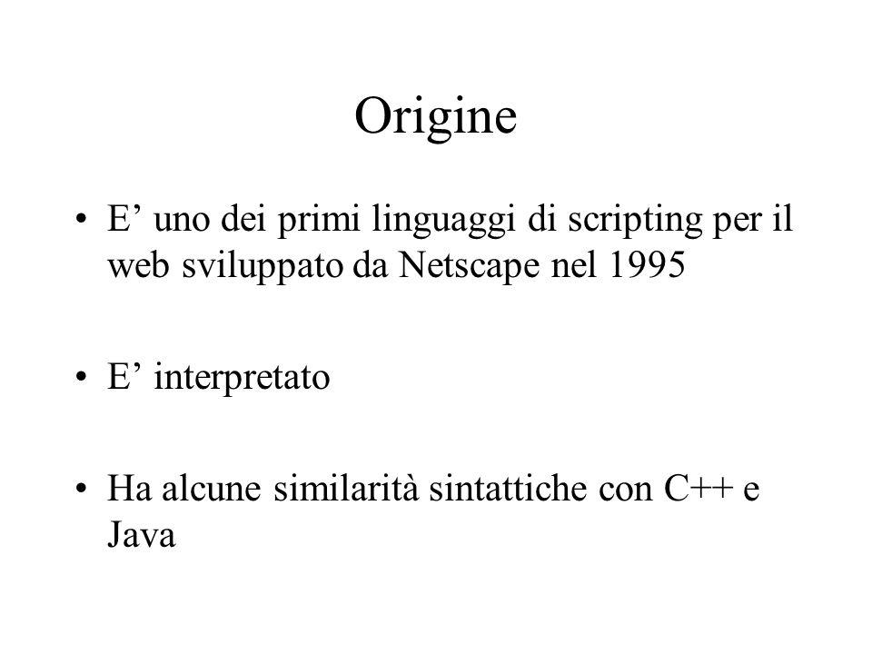 Origine Contrariamente a PHP o altri linguaggi simili è un linguaggio client-side Javascript è un linguaggio che permette di aggiungere veri e propri programmi alle tue pagine web.