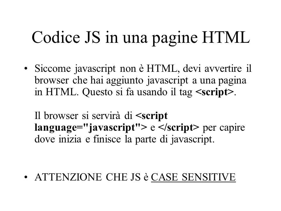 Codice JS in una pagine HTML La Mia Pagina Javascript alert(HELLO WORLD!!! );