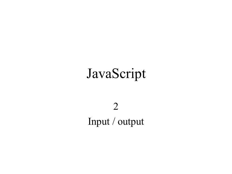 JavaScript 2 Input / output