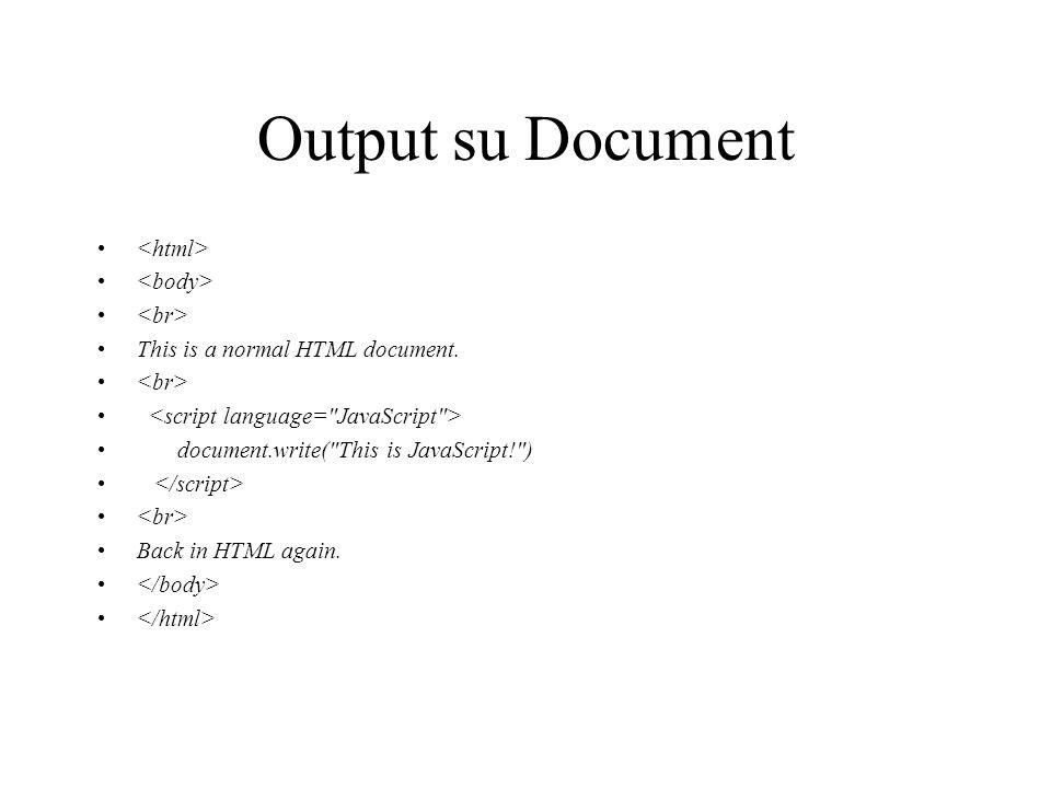 Leggere e scrivere un dato su Document alert(document.forms[0].elements[0].value); document.forms[0].elements[0].value= pippo! ;