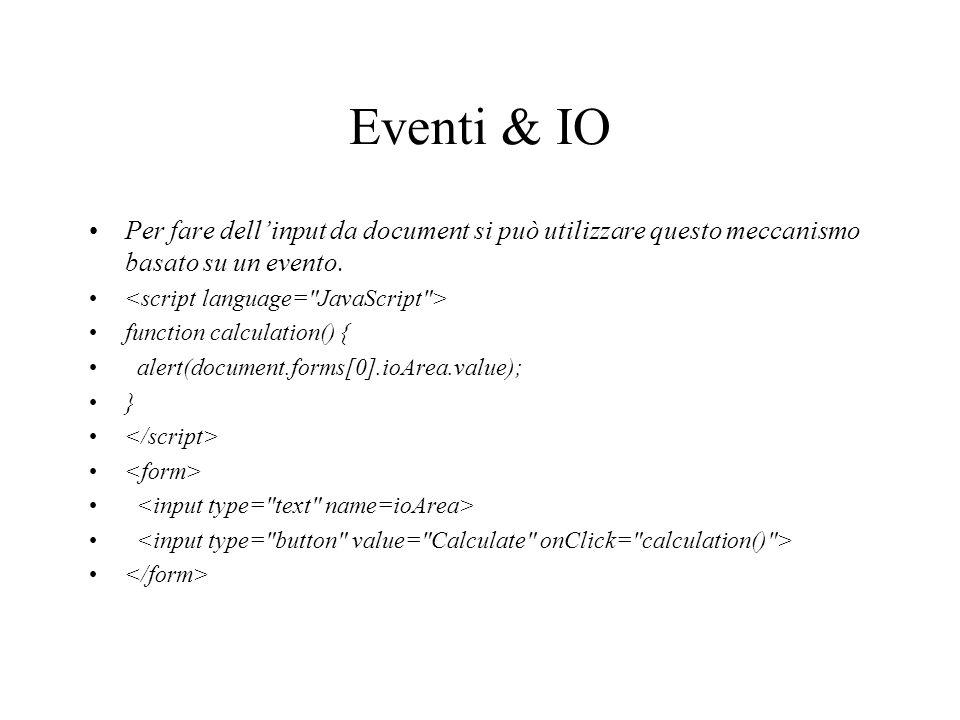 Eventi & IO Per fare dellinput da document si può utilizzare questo meccanismo basato su un evento.
