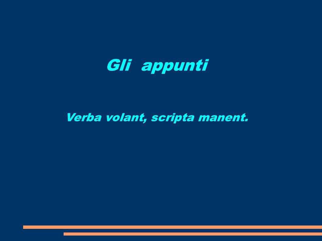 Gli appunti Verba volant, scripta manent.