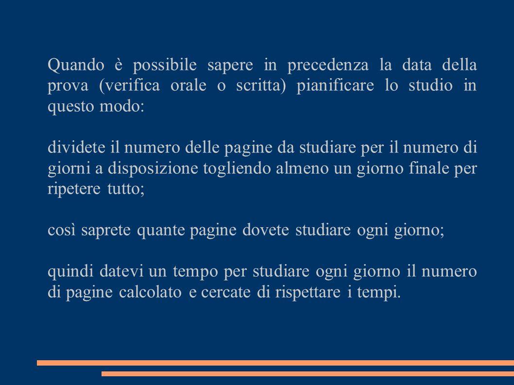 Quando è possibile sapere in precedenza la data della prova (verifica orale o scritta) pianificare lo studio in questo modo: dividete il numero delle