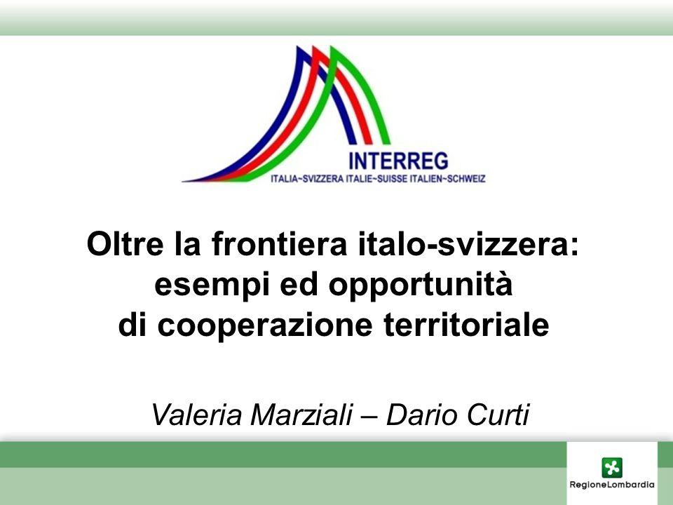 Oltre la frontiera italo-svizzera: esempi ed opportunità di cooperazione territoriale Valeria Marziali – Dario Curti