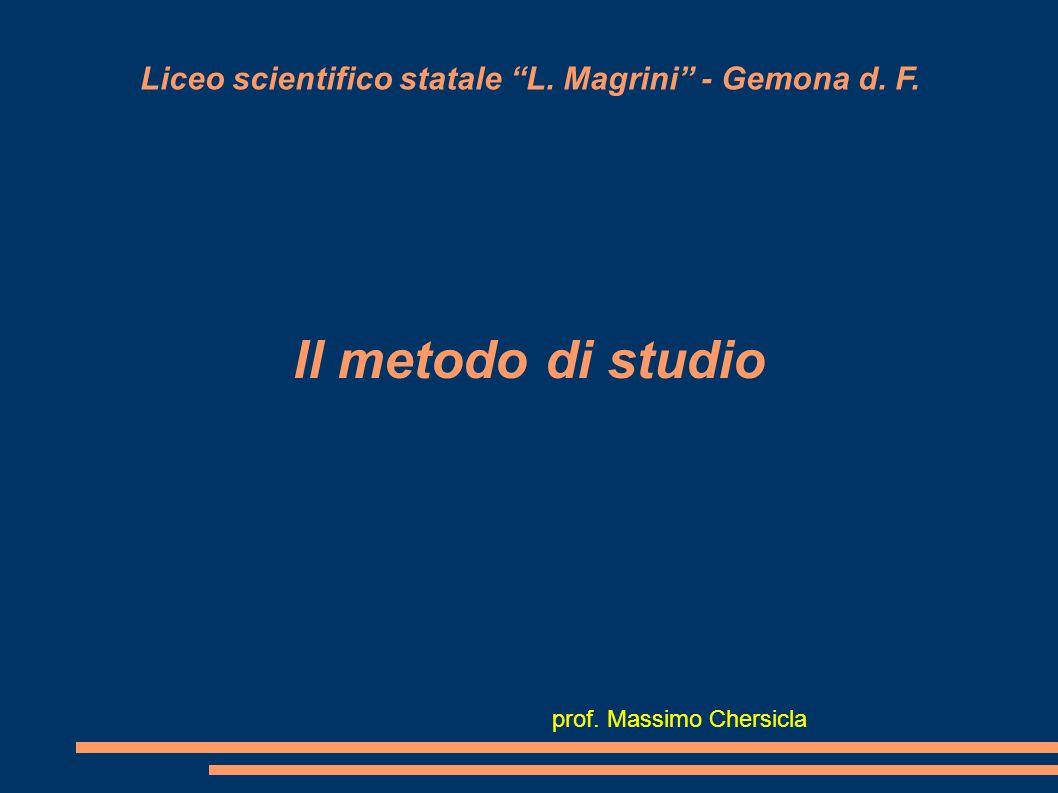 Liceo scientifico statale L. Magrini - Gemona d. F. Il metodo di studio prof. Massimo Chersicla