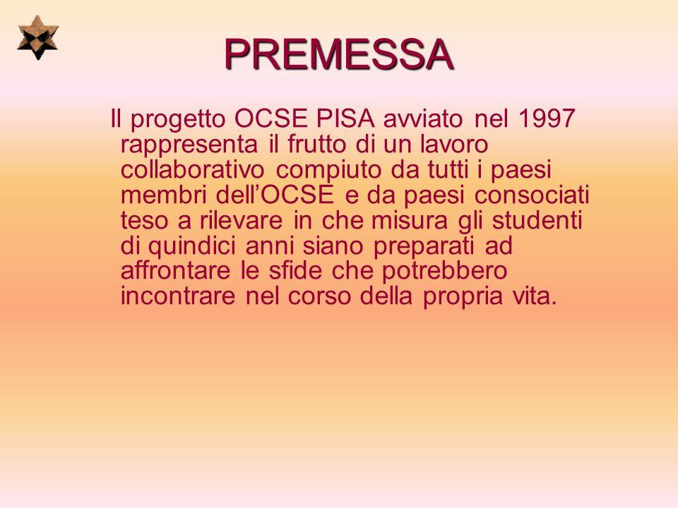 PREMESSA Il progetto OCSE PISA avviato nel 1997 rappresenta il frutto di un lavoro collaborativo compiuto da tutti i paesi membri dellOCSE e da paesi