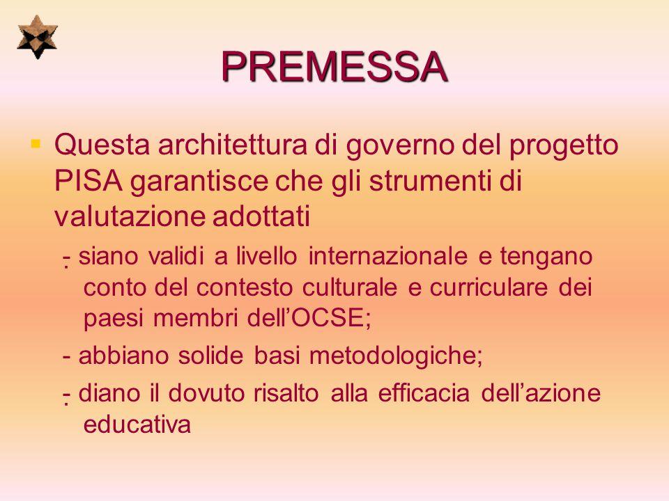 PREMESSA Questa architettura di governo del progetto PISA garantisce che gli strumenti di valutazione adottati - siano validi a livello internazionale