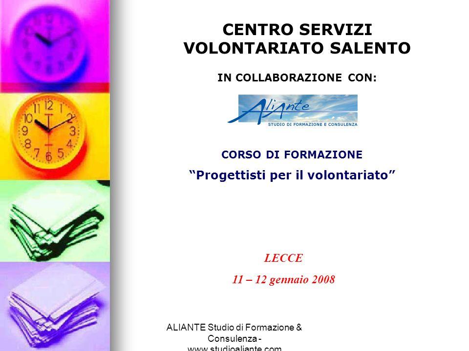ALIANTE Studio di Formazione & Consulenza - www.studioaliante.com CENTRO SERVIZI VOLONTARIATO SALENTO IN COLLABORAZIONE CON: CORSO DI FORMAZIONE Proge