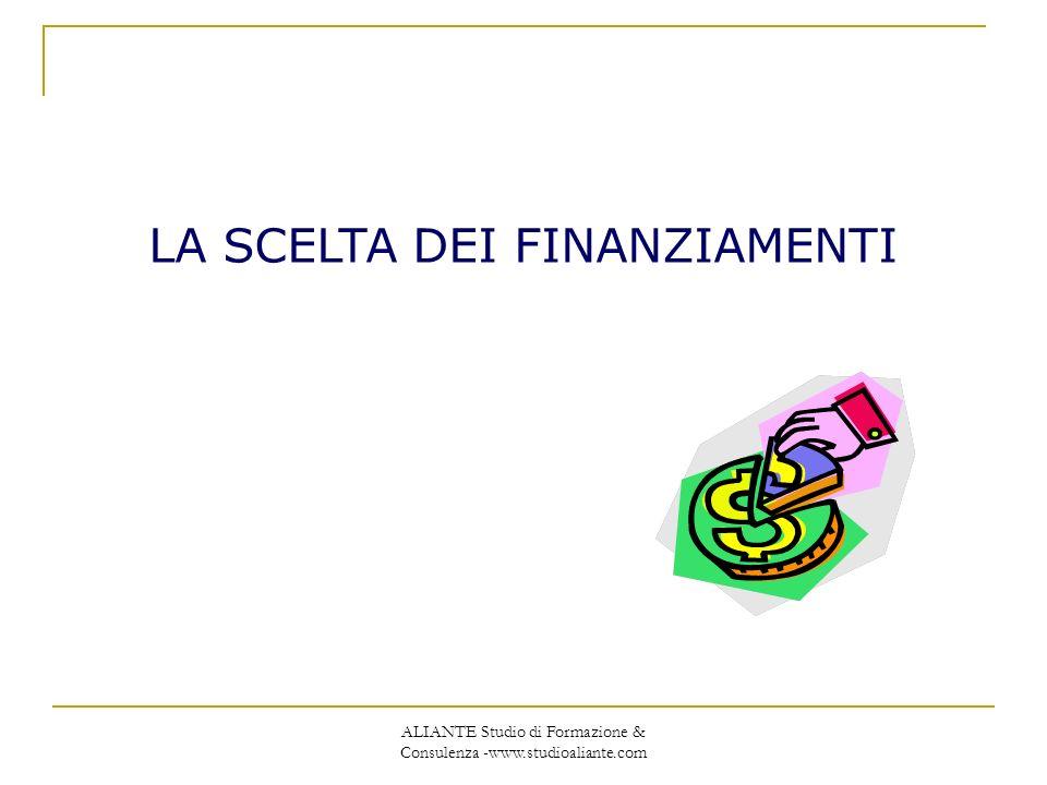 ALIANTE Studio di Formazione & Consulenza -www.studioaliante.com LA SCELTA DEI FINANZIAMENTI
